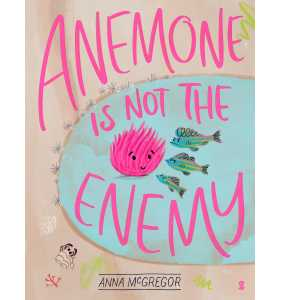 Anemone is not the Enemy - Anna McGregor